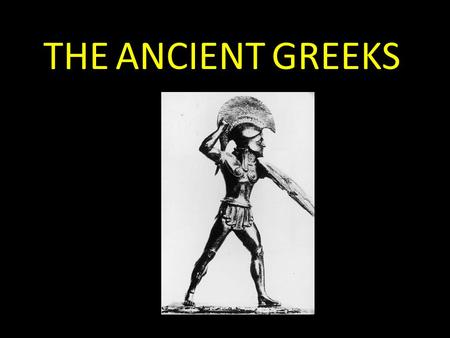 THE ANCIENT GREEKS. WHO WERE THE ANCIENT GREEKS? The Ancient Greeks were an ancient civilisation. They lived over 3000 years ago, they were one of the.