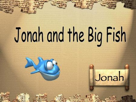 Jonah and the Big Fish.