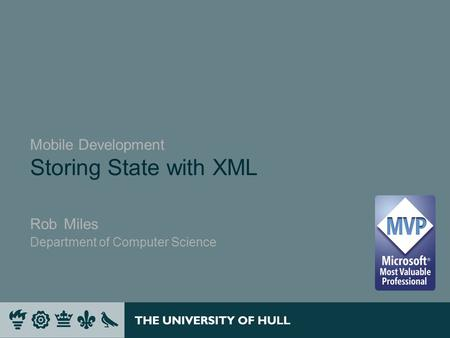 Mobile Development Storing State with XML Rob Miles Department of Computer Science.