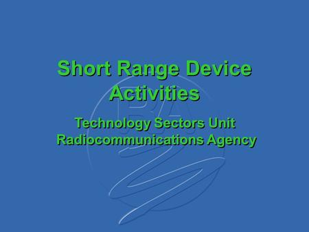 Short Range Device Activities Technology Sectors Unit Radiocommunications Agency.