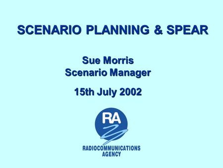 SCENARIO PLANNING & SPEAR Sue Morris Scenario Manager 15th July 2002.