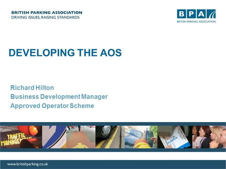 DEVELOPING THE AOS Richard Hilton Business Development Manager Approved Operator Scheme.