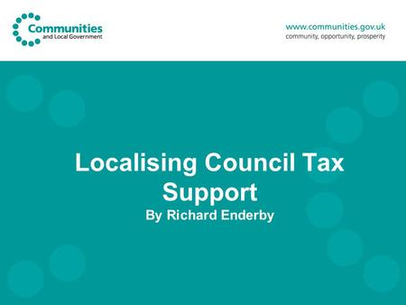 Localising Council Tax Support By Richard Enderby.