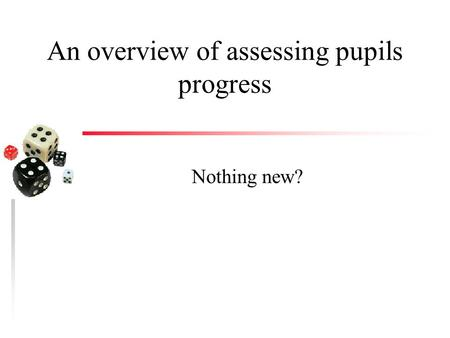 An overview of assessing pupils progress Nothing new?