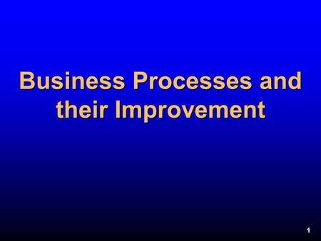 1 Business Processes and their Improvement. 2 Session Objectives n Develop an understanding of business processes n Review process modeling basics n Introduce.
