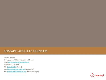 REDCAPPI AFFILIATE PROGRAM James D. Nardell RedCappi.com Affiliate Management Team   Phone: (805)