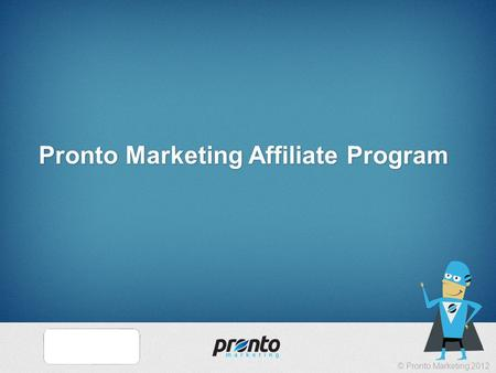 © Pronto Marketing 2012 Pronto Marketing Affiliate Program.