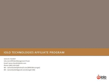 IOLO TECHNOLOGIES AFFILIATE PROGRAM James D. Nardell iolo.com Affiliate Management Team   Phone: (805) 624-5669 IM –