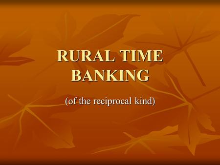 RURAL TIME BANKING (of the reciprocal kind). What's coming around Social exclusion in rural and urban areas Social exclusion in rural and urban areas.