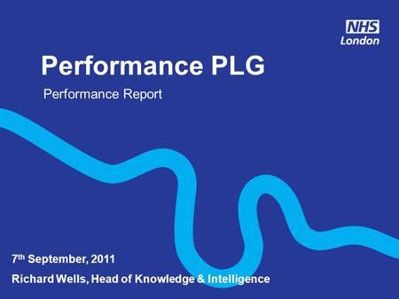 Performance PLG 7 th September, 2011 Richard Wells, Head of Knowledge & Intelligence Performance Report.