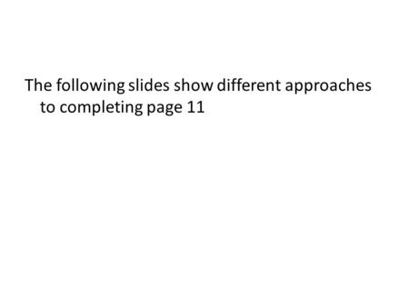 The following slides show different approaches to completing page 11.
