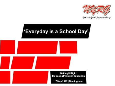 Getting It Right for Young People in Education 17 May 2012 | Birmingham 'Everyday is a School Day'
