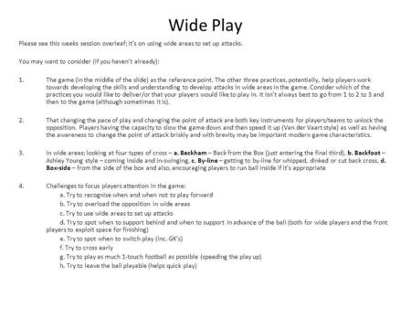 Wide Play Please see this weeks session overleaf; it's on using wide areas to set up attacks. You may want to consider (if you haven't already): 1.The.