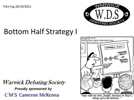 Bottom Half Strategy I Training, 26/10/2011 Warwick Debating Society Proudly sponsored by.