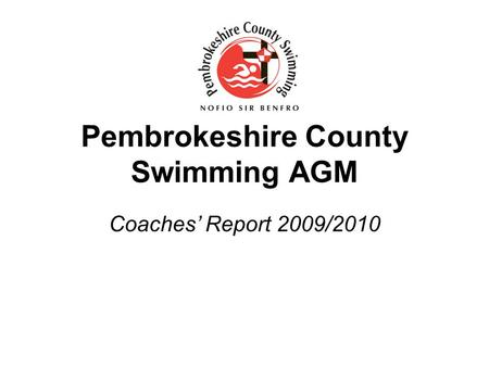 Pembrokeshire County Swimming AGM Coaches' Report 2009/2010.