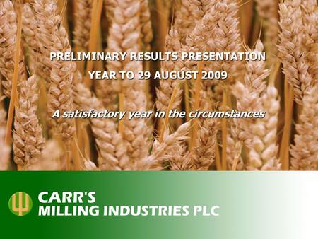 PRELIMINARY RESULTS PRESENTATION YEAR TO 29 AUGUST 2009 A satisfactory year in the circumstances.