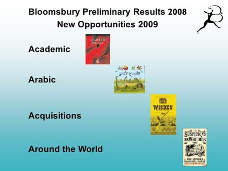 Academic Acquisitions New Opportunities 2009 Arabic Around the World Bloomsbury Preliminary Results 2008.