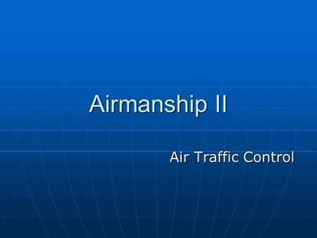 Airmanship II Air Traffic Control.