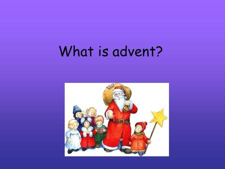 What is advent?. * Advent is a term from the Latin word 'adventus' which means arrival. It is a time of waiting for the arrival of Christmas, the coming.
