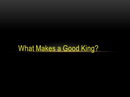 What Makes a Good King?.