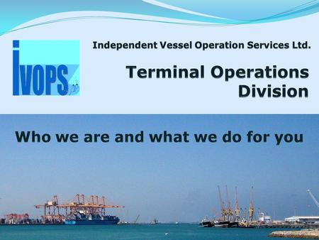 Core Personnel  Managing Director IVOPS Mr Neil Wiggins, over 25 years experience in all areas of Terminal business and Planning  Senior Director Mr.