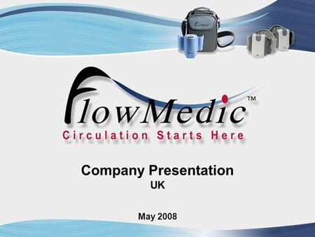 May 2008 Company Presentation UK. - Confidential - 2 FlowMedic's goal is to be a global market leader providers of innovative, non-invasive medical devices.