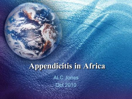 Appendicitis in Africa ALC Jones Oct 2010. Case Presentation 1 20 western male 1 day history progressive para- umbilical pain moving to RIF Rebound and.