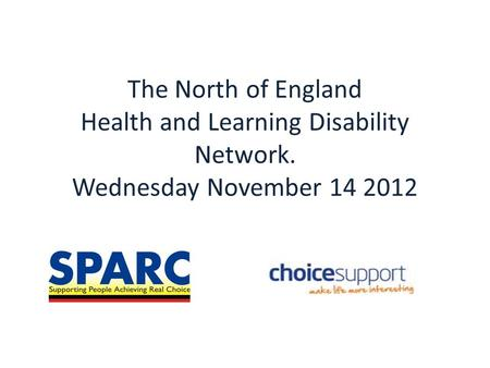 The North of England Health and Learning Disability Network. Wednesday November 14 2012.