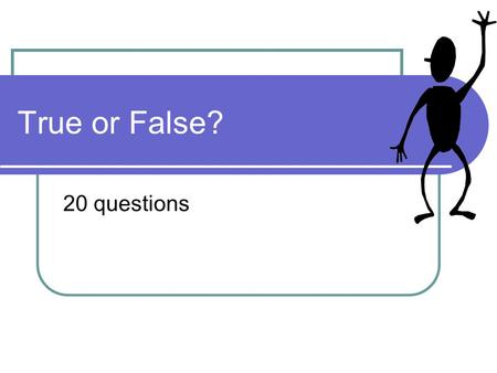 True or False? 20 questions. Question 1 Sound is a transverse wave False its longitudinal!