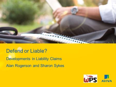 Defend or Liable? Developments in Liability Claims Alan Rogerson and Sharon Sykes.