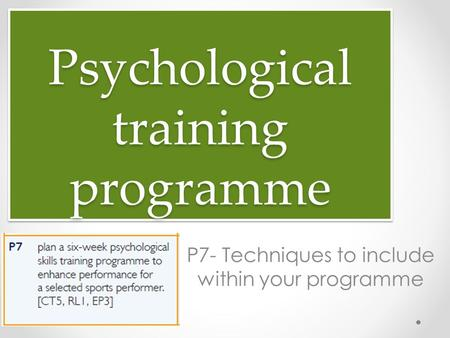 Psychological training programme P7- Techniques to include within your programme.
