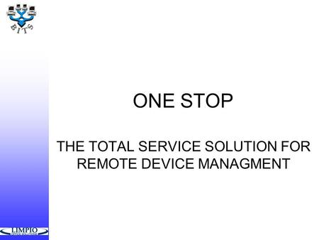 ONE STOP THE TOTAL SERVICE SOLUTION FOR REMOTE DEVICE MANAGMENT.