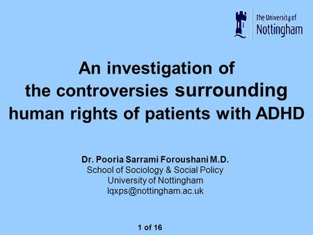 An investigation of the controversies surrounding human rights of patients with ADHD Dr. Pooria Sarrami Foroushani M.D. School of Sociology & Social Policy.