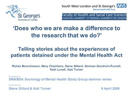 'Does who we are make a difference to the research that we do?' Telling stories about the experiences of patients detained under the Mental Health Act.