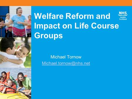 Welfare Reform and Impact on Life Course Groups Michael Tornow