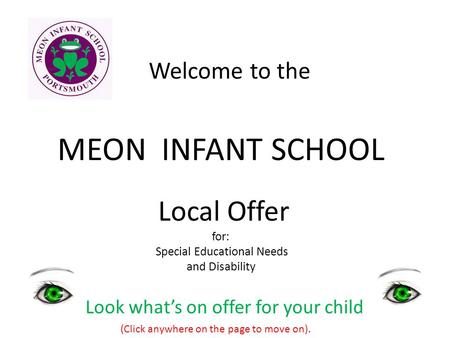 MEON INFANT SCHOOL Welcome to the Local Offer for: Special Educational Needs and Disability Look what's on offer for your child (Click anywhere on the.