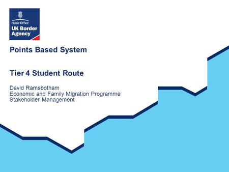 Points Based System Tier 4 Student Route David Ramsbotham Economic and Family Migration Programme Stakeholder Management.