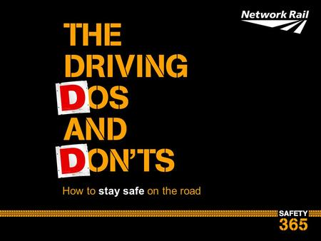 How to stay safe on the road. It's your responsibility Whether you're a driver or passenger, you are responsible for your own personal safety This means: