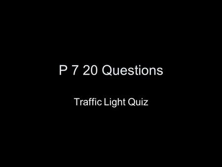 P 7 20 Questions Traffic Light Quiz. Rules Everyone should reveal their answer at the same time Count down: 3, 2, 1, show!