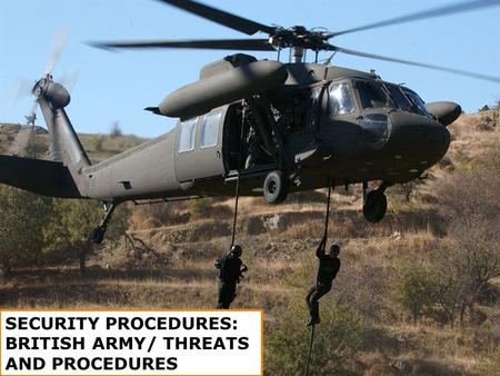 SECURITY PROCEDURES: BRITISH ARMY/ THREATS AND PROCEDURES.
