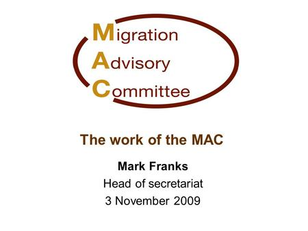 The work of the MAC Mark Franks Head of secretariat 3 November 2009.