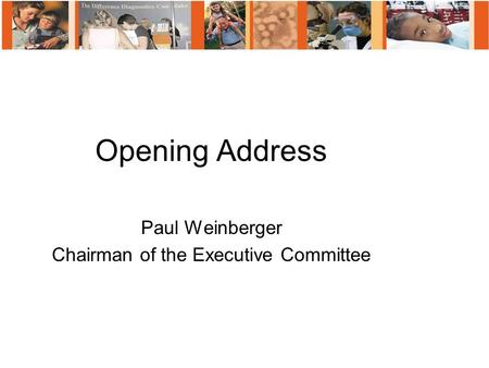 Opening Address Paul Weinberger Chairman of the Executive Committee.