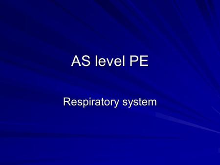AS level PE Respiratory system.
