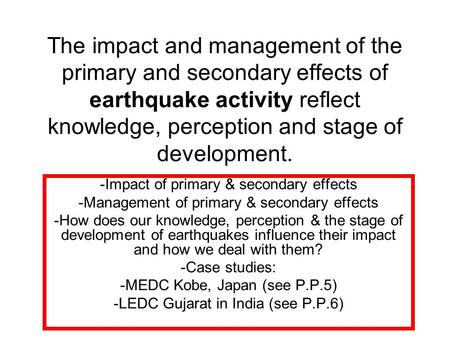 The impact and management of the primary and secondary effects of earthquake activity reflect knowledge, perception and stage of development. -Impact of.
