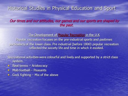 Historical Studies in Physical Education and Sport Our times and our attitudes, our games and our sports are shaped by the past. The Development of Popular.