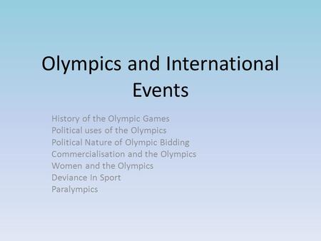 Olympics and International Events History of the Olympic Games Political uses of the Olympics Political Nature of Olympic Bidding Commercialisation and.