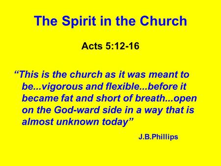 "The Spirit in the Church Acts 5:12-16 ""This is the church as it was meant to be...vigorous and flexible...before it became fat and short of breath...open."