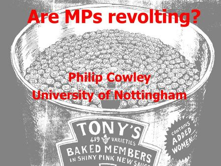 Are MPs revolting? Philip Cowley University of Nottingham.