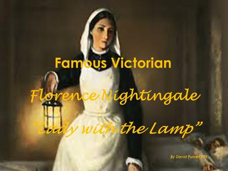 "Famous Victorian Florence Nightingale ""Lady with the Lamp"" By David Purcell P7K."