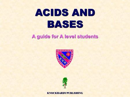 ACIDS AND BASES A guide for A level students KNOCKHARDY PUBLISHING.